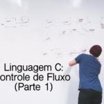 controle de fluxo em linguagem c