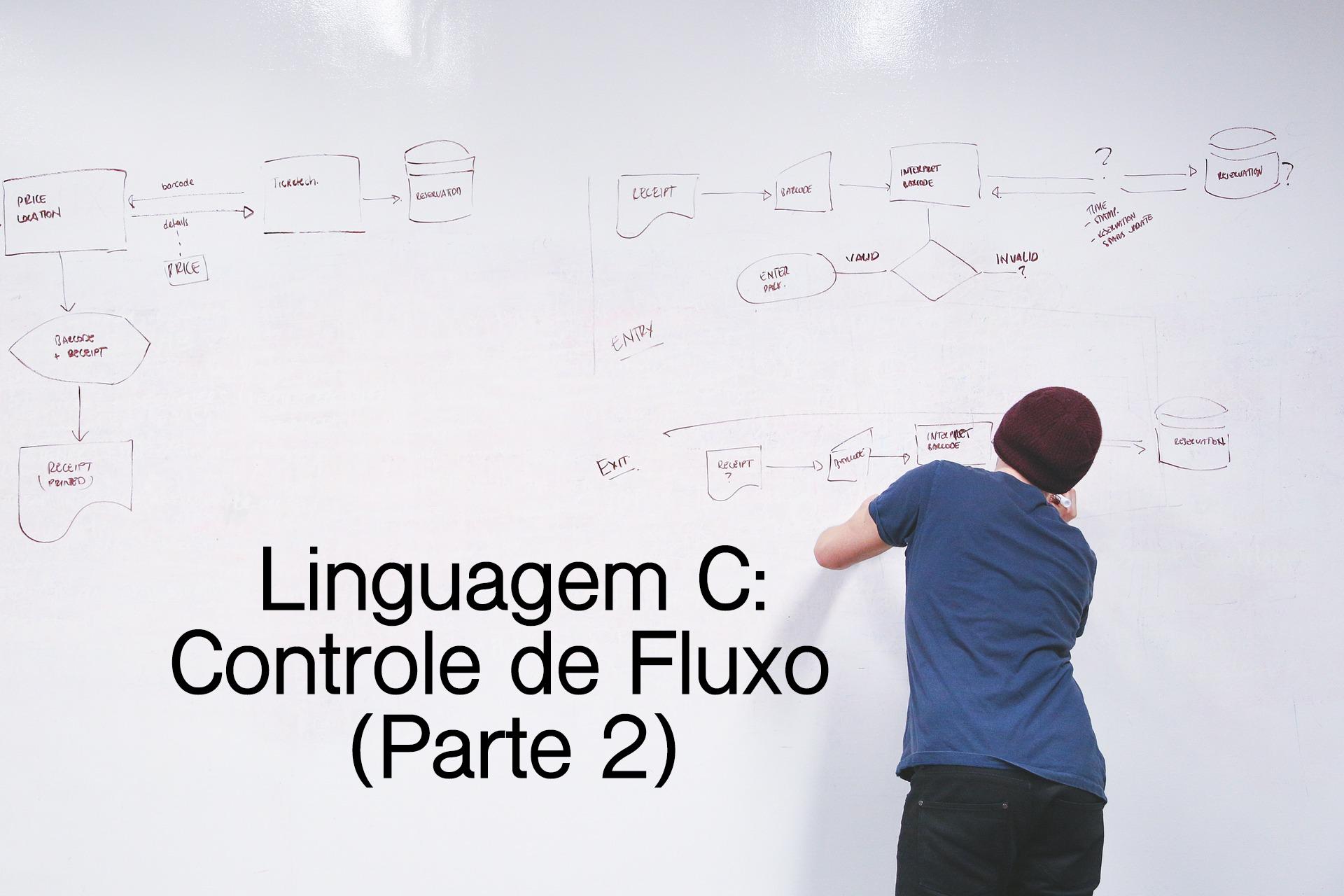 Controle de Fluxo em Linguagem C While